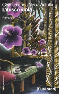 """""""L'ibisco viola"""" – il fiore della libertà, Chimamanda Ngozi Adichie"""