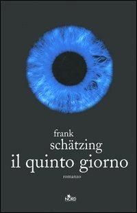 """""""Il quinto giorno"""" – una nuova apocalisse, Frank Schätzing"""
