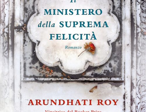 """""""Il ministero della suprema felicità"""" – la voce degli ultimi, Arundhati Roy"""