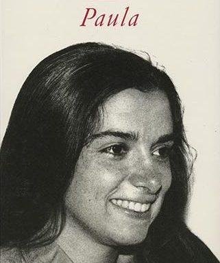 """""""Paula"""" –  il dolore per la scomparsa della figlia, Isabel Allende"""