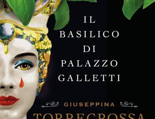 """""""Il basilico di Palazzo Galletti"""" – donne forti e fragili, Giuseppina Torregrossa"""