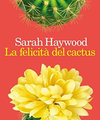 """""""La felicità del cactus"""" – spine e fiori, Sarah Haywood"""