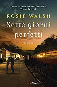 """""""Sette giorni perfetti"""" – Nessuno dice la verità, Rosie Walsh"""