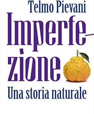 """""""Imperfezione"""" – Una storia naturale, Telmo Pievani"""