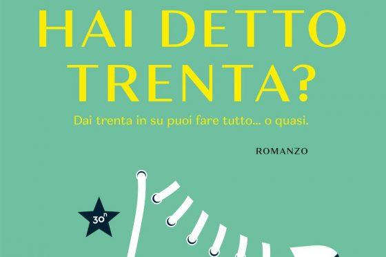 """""""Hai detto trenta?"""" – crescere, Ilaria Sirena, Silvia Rossi e Stefania Rubino"""
