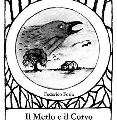 """""""Il Merlo e il Corvo"""" – Federico Foria"""