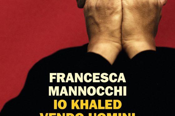"""""""Io Khaled vendo uomini e sono innocente"""" – trafficante di uomini, Francesca Mannocchi"""